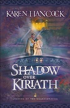 Shadow Over Kiriath (Legends of the Guardian-King Book #3) (Legends Of The Guardian-King Series) von [Hancock, Karen]