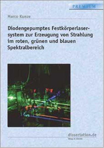 Dioden-strahlung (Diodengepumptes Festkörperlasersystem zur Erzeugung von Strahlung im roten, grünen und blauen Spektralbereich)