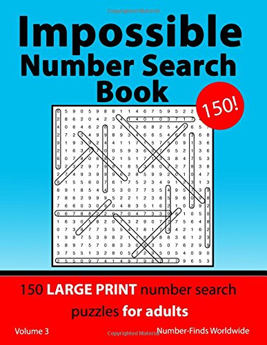 Impossible Number Search Book: 150 large print number search puzzles for adults: Volume 3 (Impossible Number Search Book's) por Number-Finds Worldwide
