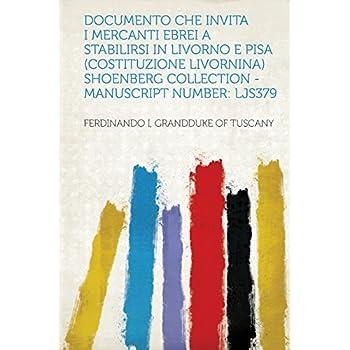Documento Che Invita I Mercanti Ebrei A Stabilirsi In Livorno E Pisa (Costituzione Livornina) Shoenberg Collection - Manuscript Number: Ljs379