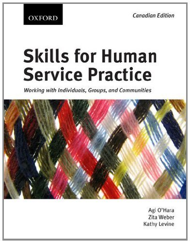 Skills for Human Service Practice: Working with Individuals, Groups, and Communities, First Canadian edition by Agi O'Hara (2010-10-01)