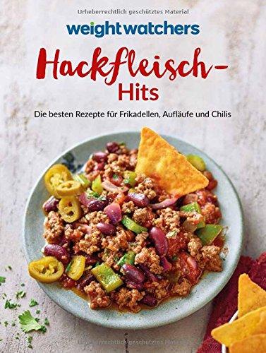 Weight Watchers - Hackfleisch-Hits: Die besten Rezepte für Frikadellen, Aufläufe und Chilis