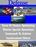 Force Of Choice: Optimizing Theater Special Operations Commands To Achieve Synchronized Effects (Defense)