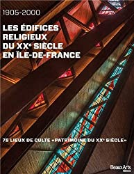 Les édifices religieux du XXe siècle en Ile-de-France (1905-2000) : 75 lieux de culte