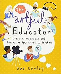 The Artful Educator: Creative, Imaginative and Innovative Approaches to Teaching