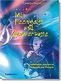 Mit Feengeist und Zauberpuste: Zauberhaftes Arbeiten in Pädagogik und Therapie - Anna-Elisabeth Neumeyer