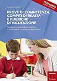 Prove di competenza, compiti di realtà e rubriche di valutazione. Strumenti e materiali per valutare e certificare le competenze degli alunni. Italiano
