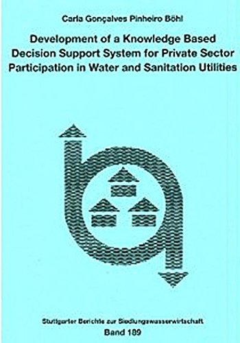 Development of a Knowledge Based Decision Support System for Private Sector Participation in Water and Sanitation Utilities (Stuttgarter Berichte - Abwasser) (Fachbuch Spielzeug-bau)
