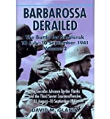 [Barbarossa Derailed: The Battle for Smolensk 10 July-10 September 1941, Volume 2: The German Offensives on the Flanks and the Third Soviet Counteroffe [ BARBAROSSA DERAILED: THE BATTLE FOR SMOLENSK 10 JULY-10 SEPTEMBER 1941, VOLUME 2: THE GERMAN OFFENSIVES ON THE FLANKS AND THE THIRD SOVIET COUNTEROFFE ] By Glantz, David M ( Author )May-15-2012 Hardcover