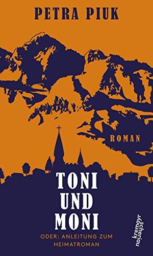 Toni und Moni: oder: Anleitung zum Heimatroman