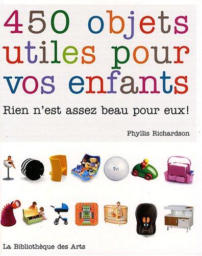 450 objets utiles pour vos enfants. Rien n'est assez beau pour eux ! par Phyllis Richardson