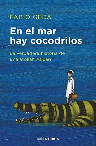 En el mar hay cocodrilos: La verdadera historia de Enaiatollah Akbari (Nube de Tinta) por Fabio Geda