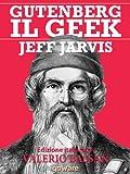 Gutenberg il Geek. Il primo imprenditore tecnologico della storia e il Santo Patrono della Silicon Valley (Pamphlet Vol. 3)