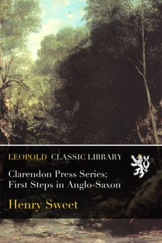 Clarendon Press Series; First Steps in Anglo-Saxon por Henry Sweet