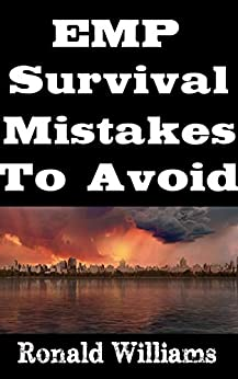 EMP Survival Mistakes To Avoid: The Top 10 Mistakes That Will Get You Killed During An EMP Attack and How To Avoid Them PDF Descarga gratuita