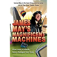 James May's Magnificent Machines: How Men in Sheds Have Changed Our Lives by James May (2008-11-01)