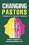 Changing Pastors: A Resource for Pastoral Transitions by Thomas P. Sweetser S.J. (1998-01-01)