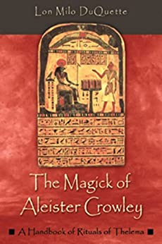 The Magick of Aleister Crowley: A Handbook of the Rituals of Thelema by [DuQuette, Lon Milo]