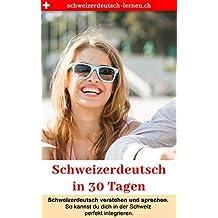 Schweizerdeutsch in 30 Tagen: Schweizerdeutsch verstehen und sprechen — so kannst du dich perfekt integrieren. (German Edition)