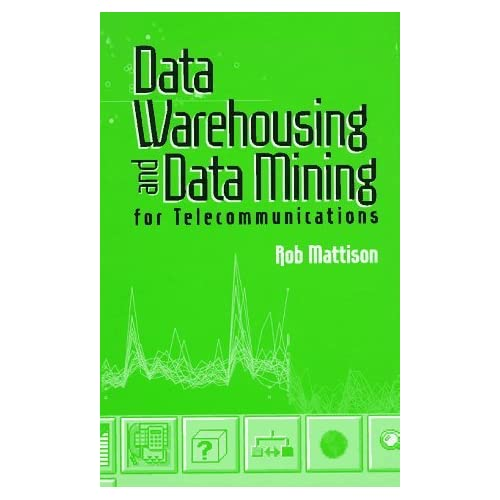 Data Warehousing and Data Mining for Telecommunications (Communications Management Library) by Robert M. Mattison (1997-07-01)