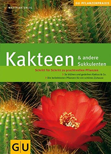 Kakteen & andere Sukkulenten: Schritt für Schritt zu prachtvollen Pflanzen. So blühen und gedeihen Kaktus & Co. (GU Praxisratgeber Garten)