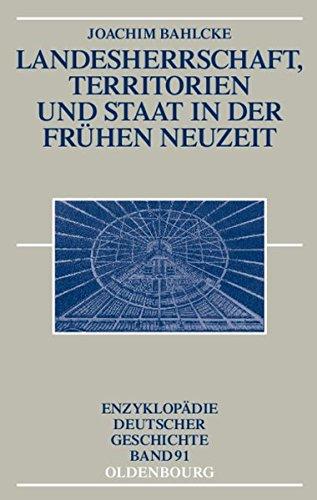 Landesherrschaft, Territorien und Staat in der Frühen Neuzeit (Enzyklopädie deutscher Geschichte, Band 91)