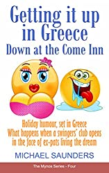 Getting it up in Greece. Down at the Come Inn: Greece fiction. What happens when a swingers' club opens in the face of ex-pats living the dream (Mynos Series Book 4)