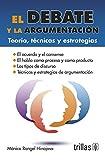 El Debate Y La Argumentacion/The Debate and the Argument: Teoria, Tecnicas Y Estrategias