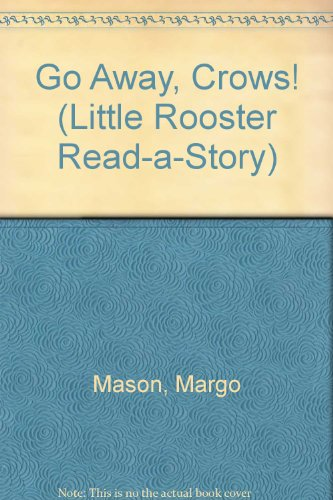 GO AWAY CROWS (Little Rooster Read-A-Story)