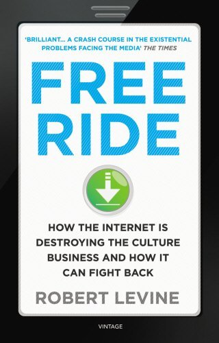 Free Ride: How the Internet is Destroying the Culture Business and How it Can Fight Back by Robert Levine (2012-09-06) par Robert Levine