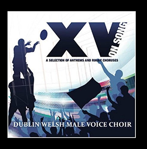 XV On Song: A Selection of Anthems and Rugby Choruses by Dublin Welsh Male Voice Choir (2013-03-01)