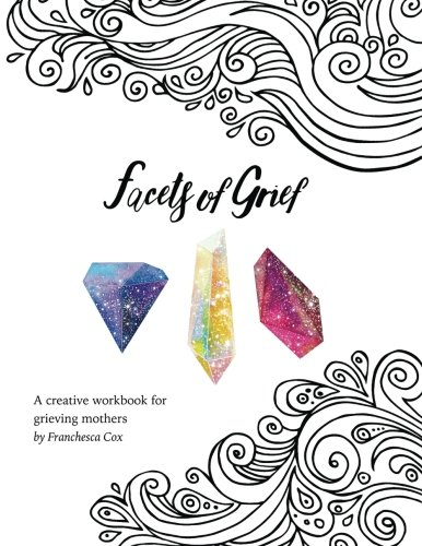 facets-of-grief-a-creative-workbook-for-grieving-mothers