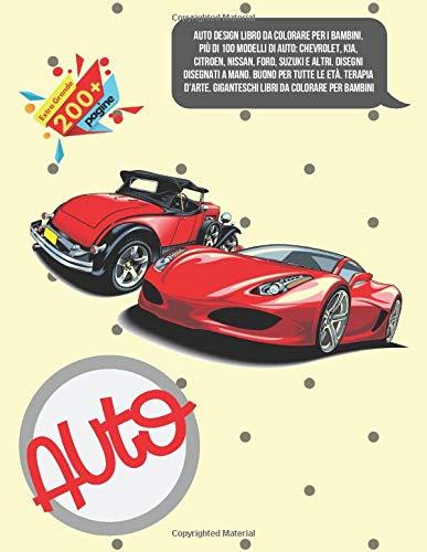 Auto Design libro da colorare per i bambini. Più di 100 modelli di auto: Chevrolet, KIA, Citroen, Nissan, Ford, Suzuki e altri. Disegni disegnati a ... Giganteschi libri da colorare per bambini (Auto-design)