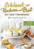 Schlank mit Kuchen und Brot mit dem Thermomix: Bis zu 80 % weniger Kalorien. 50 leckere Rezepte