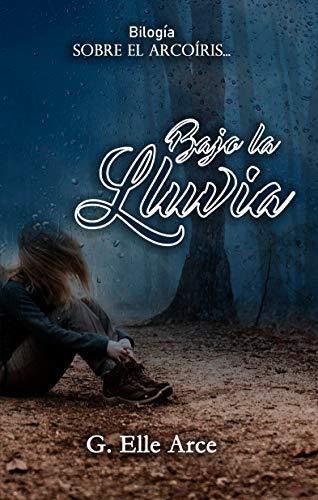 "Bajo la lluvia, Bilog ""Sobre el arcoíris"" 01 – Elle G. Arce (Rom) 51uMkMEnyqL"