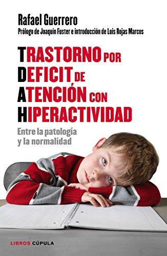 Trastorno por Déficit de Atención con Hiperactividad: Entre la patología y la normalidad (Padres e hijos) por Rafael Guerrero