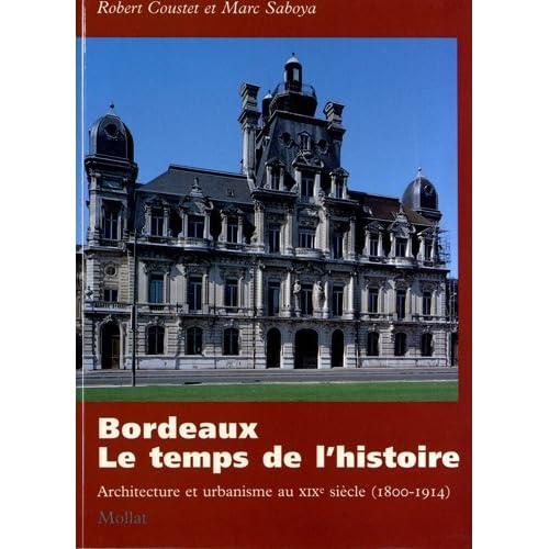 Bordeaux, le temps de l'histoire : architecture et urbanisme au XIXe siècle