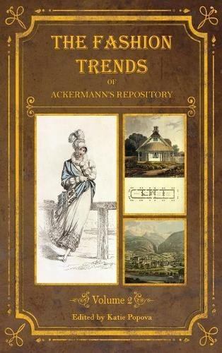 The Fashion Trends of Ackermann's Repository of Arts, Literature, Commerce, Etc.: With Additional Pictorial Reference to All Other Plates Issued 1814-1818 (Collector's Reference Library, Band 2)