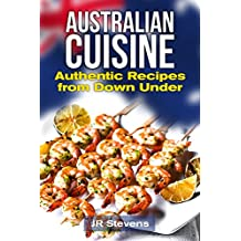 Australian Cuisine: A Cookbook with Recipes from Down Under and the Outback (English Edition)