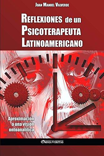 Reflexiones de un Psicoterapeuta Latinoamericano: Aproximación a una visión ontoanalítica por Juan Manuel Valverde