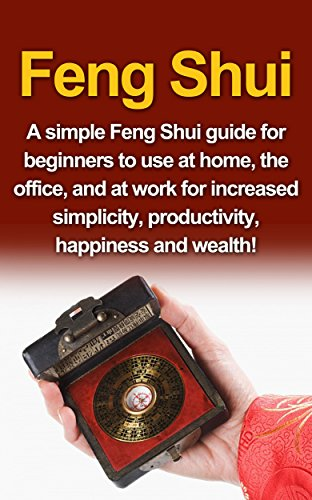 Feng Shui: A simple Feng Shui guide for beginners to use at home, the
