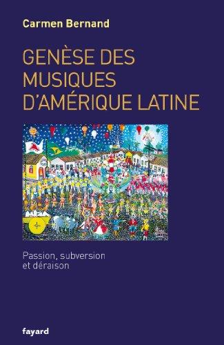 Genèse des musiques d'Amérique latine : Passion, subversion et déraison par Carmen Bernand
