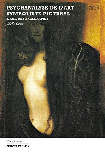 Psychanalyse de l'art symboliste pictural: L'art, une érosgraphie (L'or d'Atalante) (French Edition)