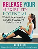 Release Your Flexibility Potential: with Rubberbanditz Banded Movement Mobilizations