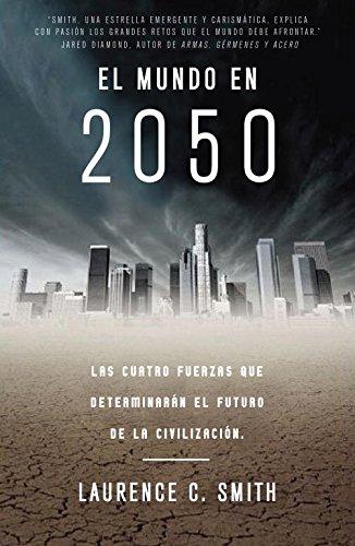 El mundo en 2050 / The New North: Our World In 2050: Las cuatro fuerzas que determinaran el futuro de la civilizacion / Four Forces Shaping Civilization's Northern Future