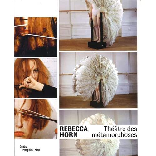 Rebecca Horn : Théâtre des métamorphoses