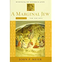 A Marginal Jew: Rethinking the Historical Jesus, Volume IV: Law and Love: Rethinking the Historical Jesus v. 4 (The Anchor Yale Bible Reference Library)