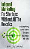 Inbound Marketing For Startups Without All The Hassles: Content Marketing Business Growth Strategies To Skyrocket Your Sales