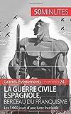 La guerre civile espagnole, berceau du franquisme - Les 1 000 jours d'une lutte fratricide