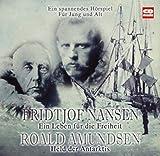 Fridtjof Nansen & Roald Amundsen: Ein Leben für die Freiheit & Held der Antarktis